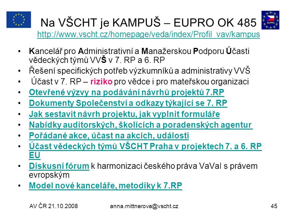 AV ČR 21.10.2008anna.mittnerova@vscht.cz45 Na VŠCHT je KAMPUŠ – EUPRO OK 485 http://www.vscht.cz/homepage/veda/index/Profil_vav/kampus http://www.vscht.cz/homepage/veda/index/Profil_vav/kampus Kancelář pro Administrativní a Manažerskou Podporu Účasti vědeckých týmů VVŠ v 7.