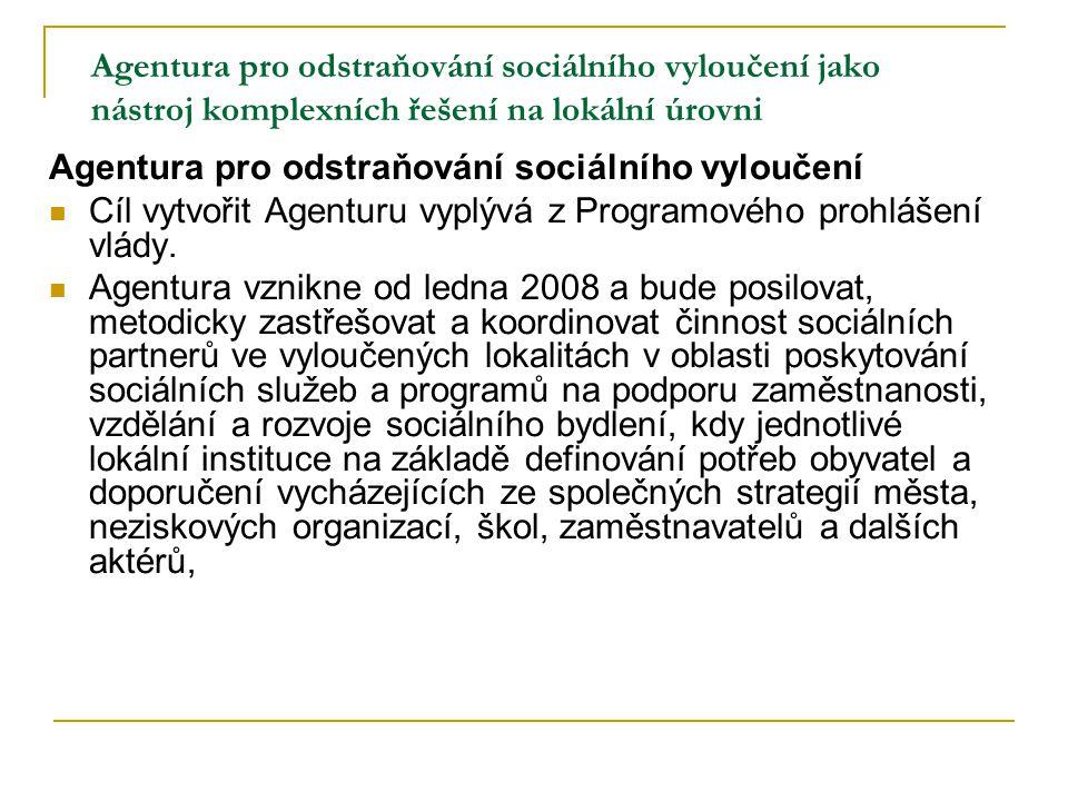 Agentura pro odstraňování sociálního vyloučení jako nástroj komplexních řešení na lokální úrovni Agentura pro odstraňování sociálního vyloučení Cíl vy