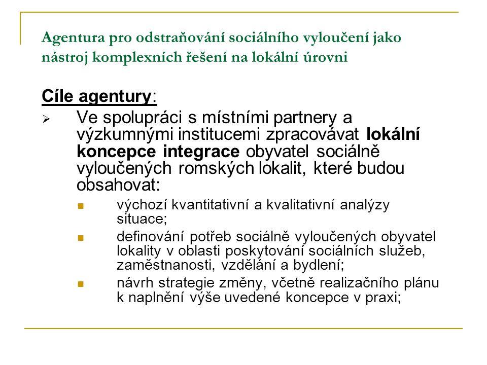 Agentura pro odstraňování sociálního vyloučení jako nástroj komplexních řešení na lokální úrovni Cíle agentury:  Ve spolupráci s místními partnery a