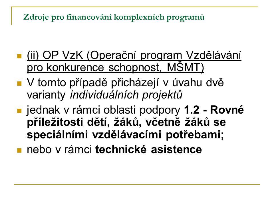 Zdroje pro financování komplexních programů (ii) OP VzK (Operační program Vzdělávání pro konkurence schopnost, MŠMT) V tomto případě přicházejí v úvah
