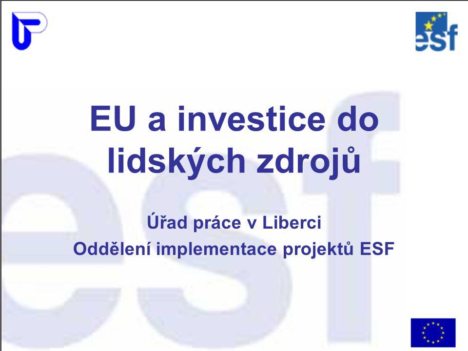 EU a investice do lidských zdrojů Úřad práce v Liberci Oddělení implementace projektů ESF