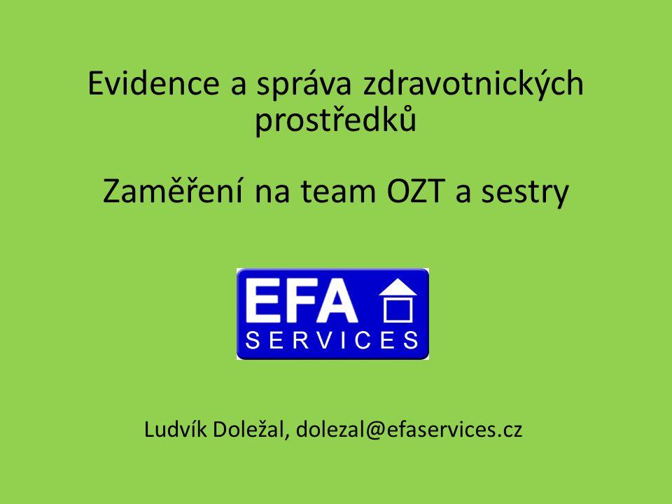 Evidence a správa zdravotnických prostředků Zaměření na team OZT a sestry Ludvík Doležal, dolezal@efaservices.cz