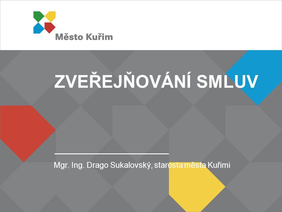 ZVEŘEJŇOVÁNÍ SMLUV Mgr. Ing. Drago Sukalovský, starosta města Kuřimi