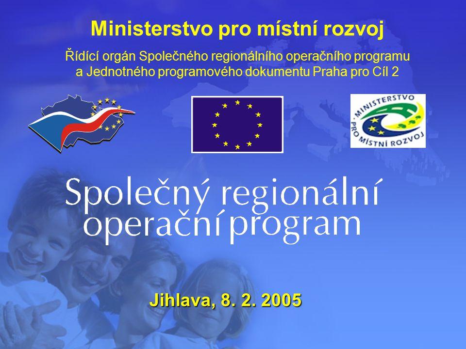 Ministerstvo pro místní rozvoj Řídící orgán Společného regionálního operačního programu a Jednotného programového dokumentu Praha pro Cíl 2 Jihlava, 8.