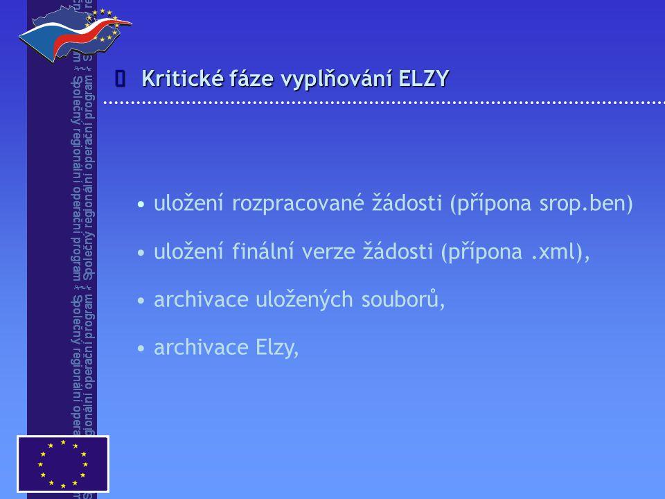 Kritické fáze vyplňování ELZY  uložení rozpracované žádosti (přípona srop.ben) uložení finální verze žádosti (přípona.xml), archivace uložených souborů, archivace Elzy,