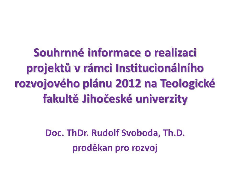Souhrnné informace o realizaci projektů v rámci Institucionálního rozvojového plánu 2012 na Teologické fakultě Jihočeské univerzity Doc.