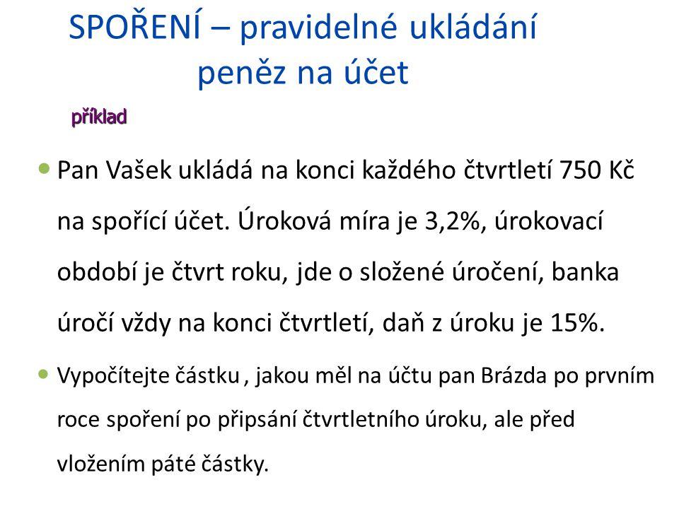 SPOŘENÍ – pravidelné ukládání peněz na účet příklad Pan Vašek ukládá na konci každého čtvrtletí 750 Kč na spořící účet. Úroková míra je 3,2%, úrokovac
