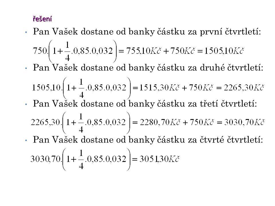 řešení Pan Vašek dostane od banky částku za první čtvrtletí: Pan Vašek dostane od banky částku za druhé čtvrtletí: Pan Vašek dostane od banky částku z