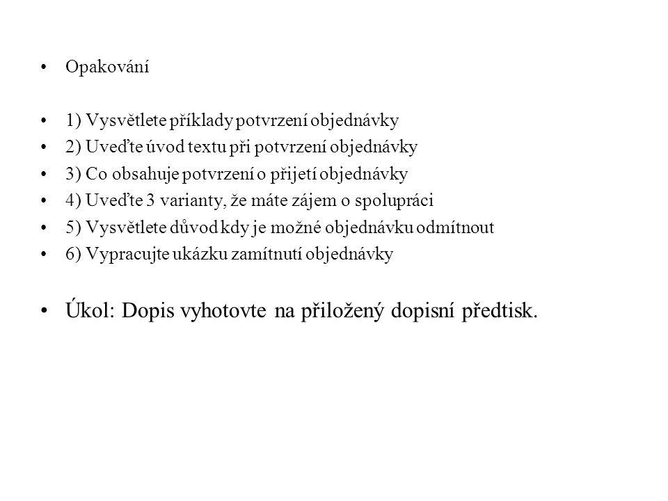 Opakování 1) Vysvětlete příklady potvrzení objednávky 2) Uveďte úvod textu při potvrzení objednávky 3) Co obsahuje potvrzení o přijetí objednávky 4) U