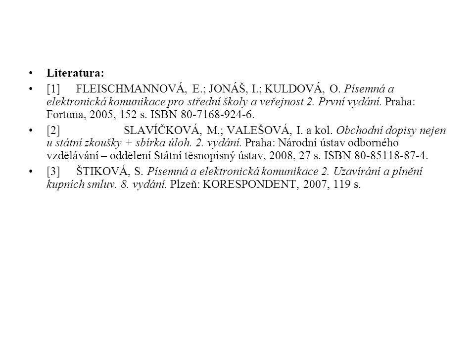 Literatura: [1]FLEISCHMANNOVÁ, E.; JONÁŠ, I.; KULDOVÁ, O. Písemná a elektronická komunikace pro střední školy a veřejnost 2. První vydání. Praha: Fort