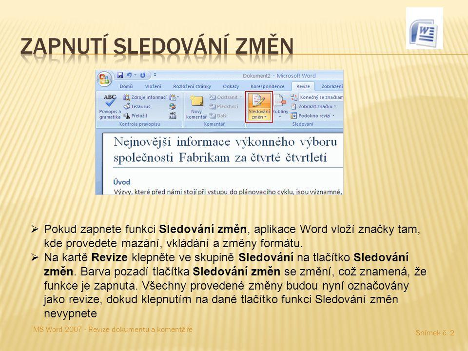 Snímek č. 2 MS Word 2007 - Revize dokumentu a komentáře  Pokud zapnete funkci Sledování změn, aplikace Word vloží značky tam, kde provedete mazání, v