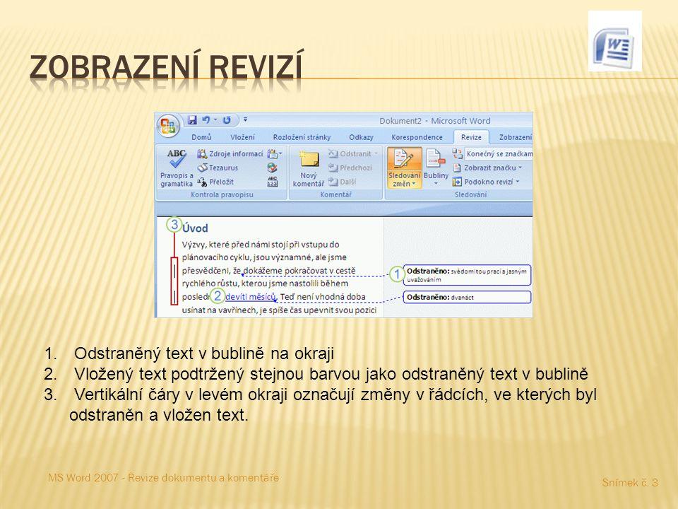 Snímek č. 3 MS Word 2007 - Revize dokumentu a komentáře 1. Odstraněný text v bublině na okraji 2. Vložený text podtržený stejnou barvou jako odstraněn