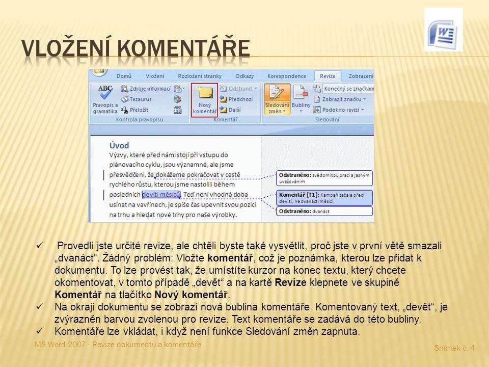 """Snímek č. 4 MS Word 2007 - Revize dokumentu a komentáře Provedli jste určité revize, ale chtěli byste také vysvětlit, proč jste v první větě smazali """""""