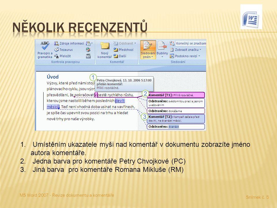 Snímek č. 5 MS Word 2007 - Revize dokumentu a komentáře 1. Umístěním ukazatele myši nad komentář v dokumentu zobrazíte jméno autora komentáře. 2. Jedn