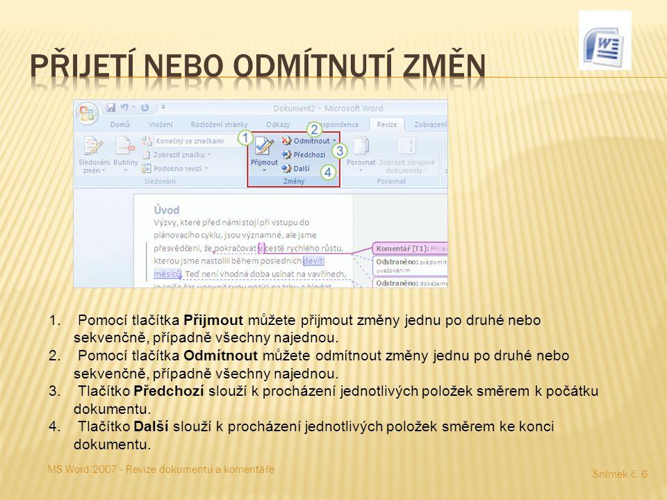 Snímek č. 6 MS Word 2007 - Revize dokumentu a komentáře 1. Pomocí tlačítka Přijmout můžete přijmout změny jednu po druhé nebo sekvenčně, případně všec