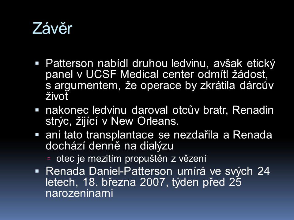 Závěr  Patterson nabídl druhou ledvinu, avšak etický panel v UCSF Medical center odmítl žádost, s argumentem, že operace by zkrátila dárcův život  nakonec ledvinu daroval otcův bratr, Renadin strýc, žijící v New Orleans.