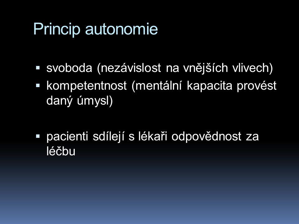 Princip autonomie  svoboda (nezávislost na vnějších vlivech)  kompetentnost (mentální kapacita provést daný úmysl)  pacienti sdílejí s lékaři odpovědnost za léčbu