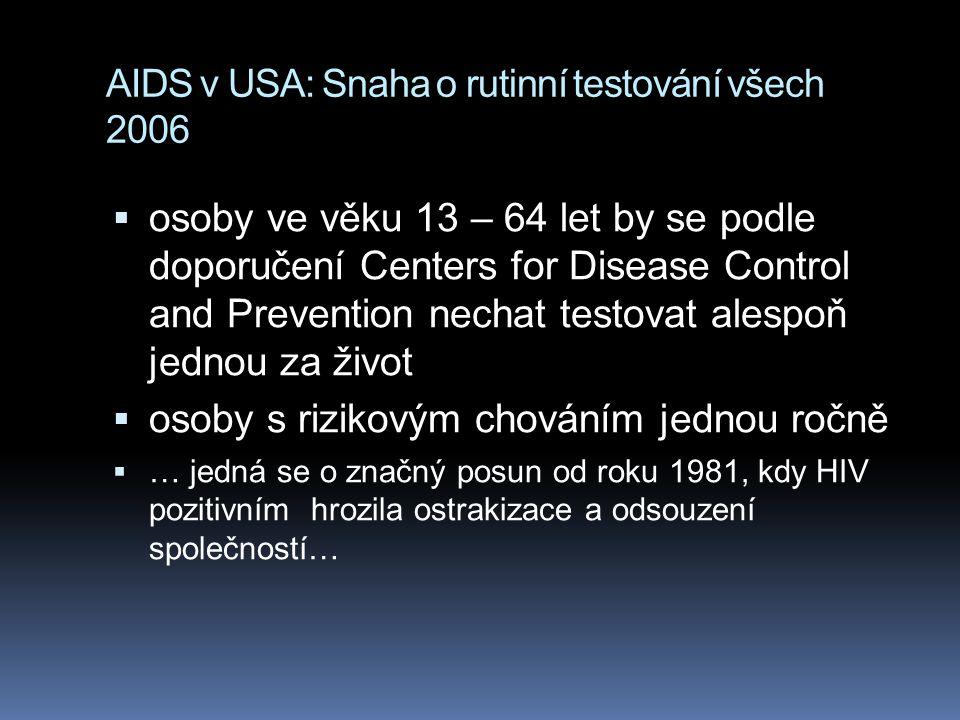 AIDS v USA: Snaha o rutinní testování všech 2006  osoby ve věku 13 – 64 let by se podle doporučení Centers for Disease Control and Prevention nechat testovat alespoň jednou za život  osoby s rizikovým chováním jednou ročně  … jedná se o značný posun od roku 1981, kdy HIV pozitivním hrozila ostrakizace a odsouzení společností…