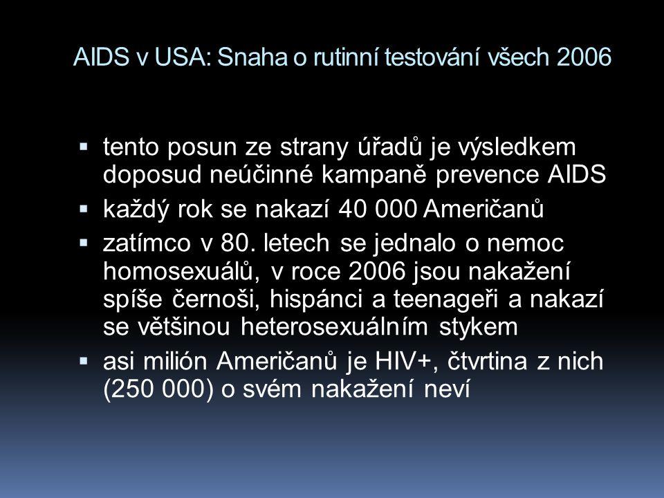 AIDS v USA: Snaha o rutinní testování všech 2006  tento posun ze strany úřadů je výsledkem doposud neúčinné kampaně prevence AIDS  každý rok se nakazí 40 000 Američanů  zatímco v 80.