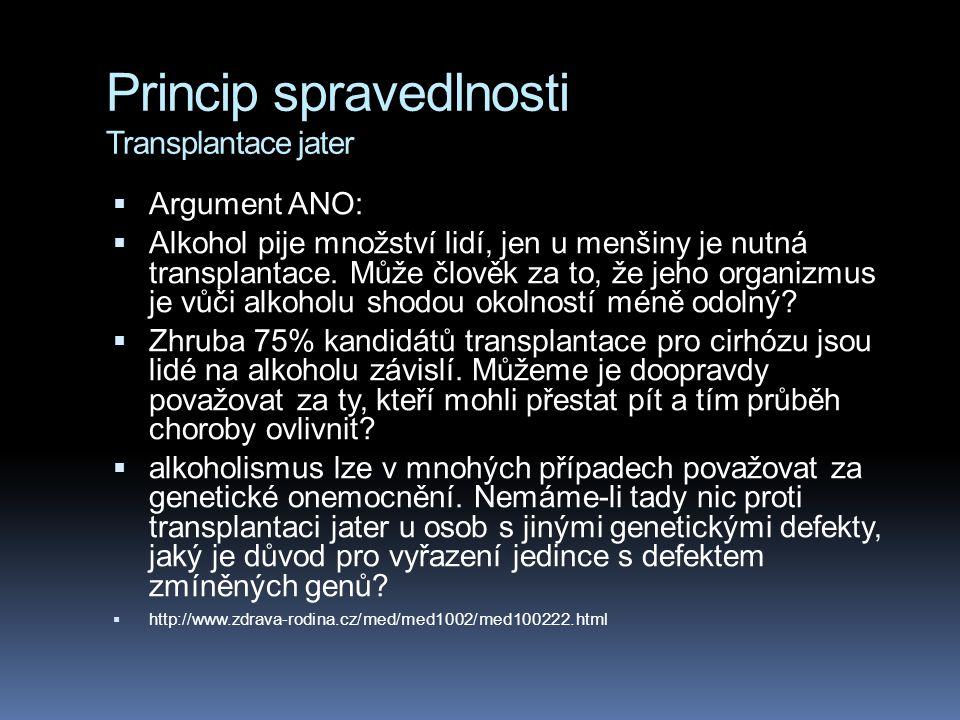 Princip spravedlnosti Transplantace jater  Argument ANO:  Alkohol pije množství lidí, jen u menšiny je nutná transplantace.