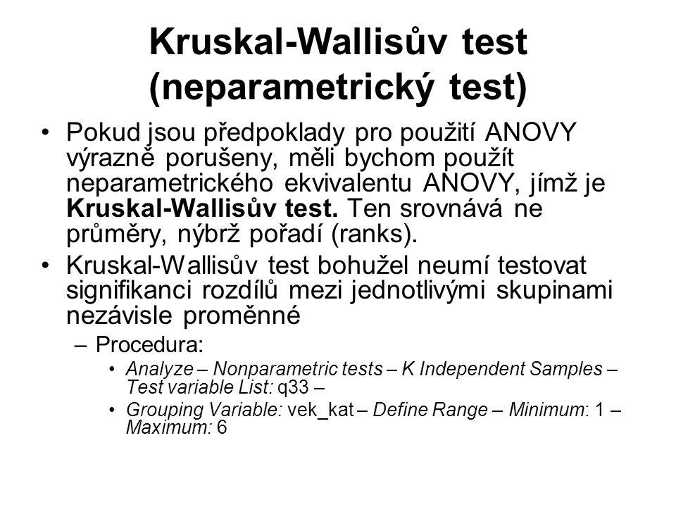 Kruskal-Wallisův test (neparametrický test) Pokud jsou předpoklady pro použití ANOVY výrazně porušeny, měli bychom použít neparametrického ekvivalentu