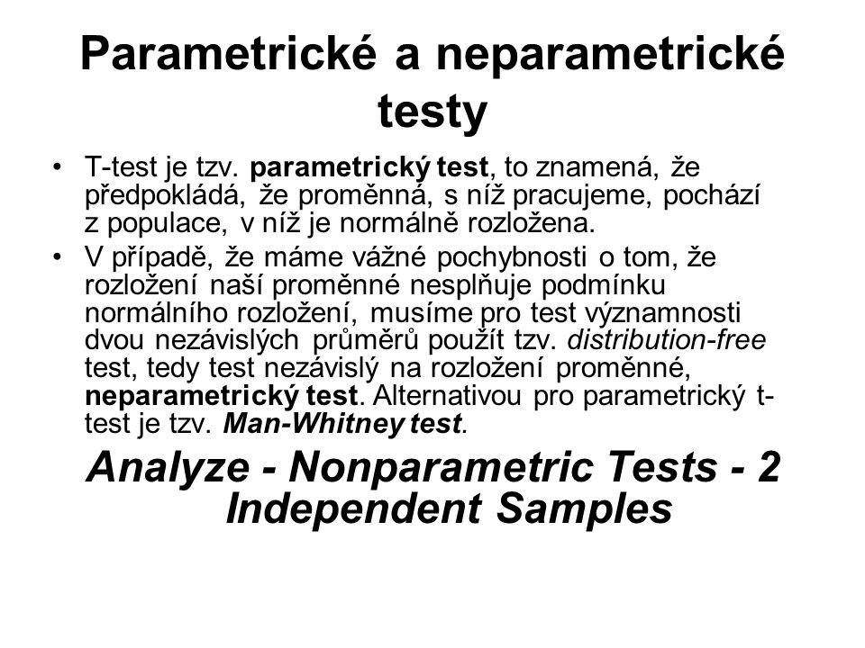 Parametrické a neparametrické testy T-test je tzv. parametrický test, to znamená, že předpokládá, že proměnná, s níž pracujeme, pochází z populace, v