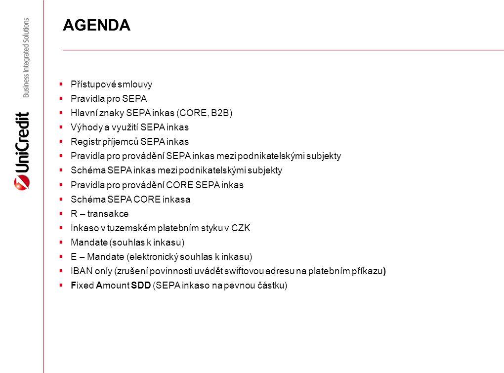 AGENDA  Přístupové smlouvy  Pravidla pro SEPA  Hlavní znaky SEPA inkas (CORE, B2B)  Výhody a využití SEPA inkas  Registr příjemců SEPA inkas  Pr