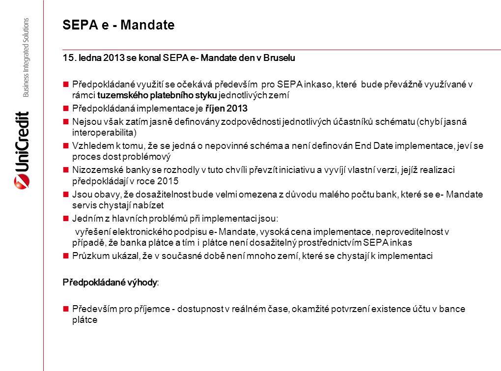 SEPA e - Mandate 15. ledna 2013 se konal SEPA e- Mandate den v Bruselu Předpokládané využití se očekává především pro SEPA inkaso, které bude převážně