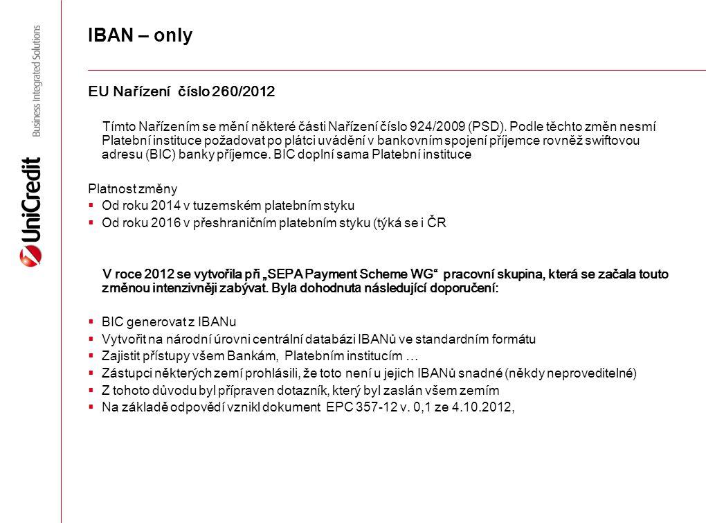 IBAN – only EU Nařízení číslo 260/2012 T ímto N ařízení m se mění některé části Nařízení číslo 924/2009 ( PSD ). Podle těchto změn nesmí Platební inst