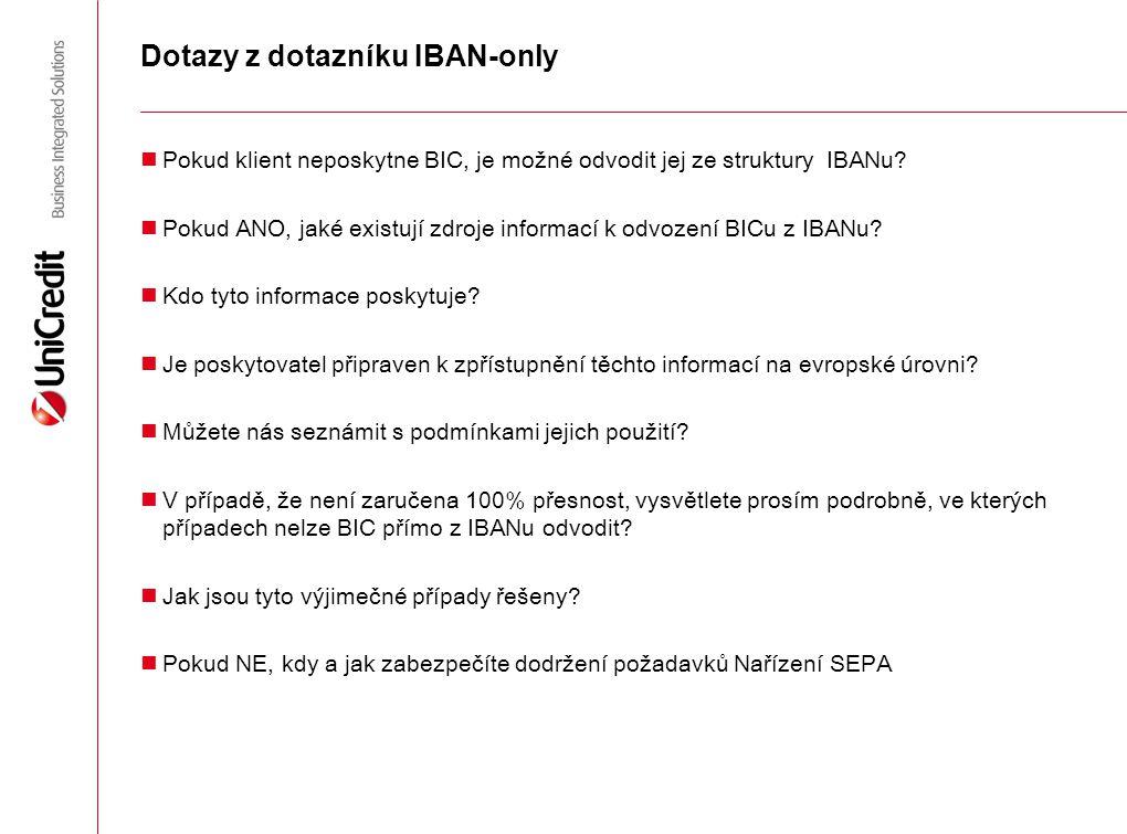 Dotazy z dotazníku IBAN-only Pokud klient neposkytne BIC, je možné odvodit jej ze struktury IBANu? Pokud ANO, jaké existují zdroje informací k odvozen