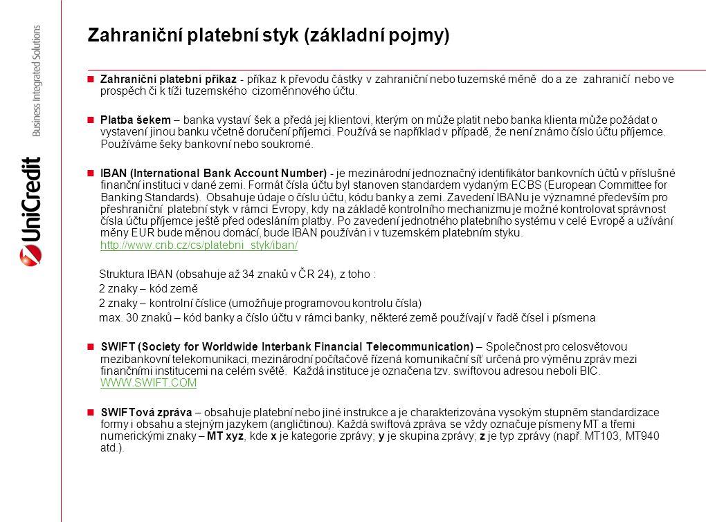 Zahraniční platební styk (základní pojmy) Zahraniční platební příkaz - příkaz k převodu částky v zahraniční nebo tuzemské měně do a ze zahraničí nebo
