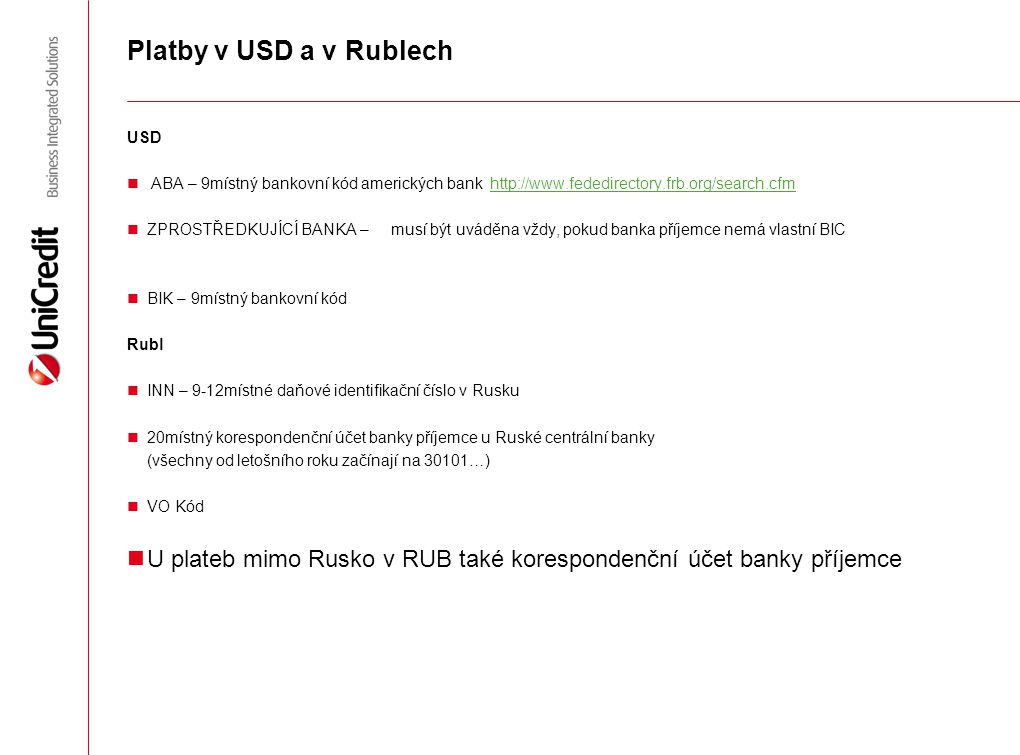Platby v USD a v Rublech USD ABA – 9místný bankovní kód amerických bank http://www.fededirectory.frb.org/search.cfmhttp://www.fededirectory.frb.org/se