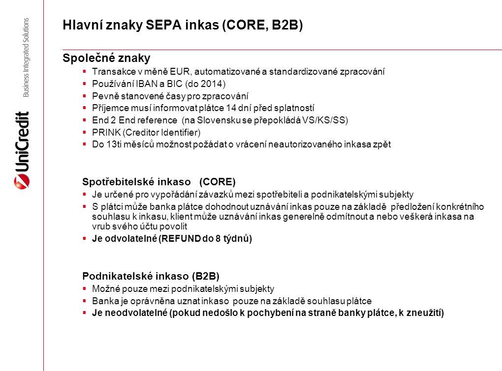 Hlavní znaky SEPA inkas (CORE, B2B) Společné znaky  Transakce v měně EUR, automatizované a standardizované zpracování  Používání IBAN a BIC (do 2014