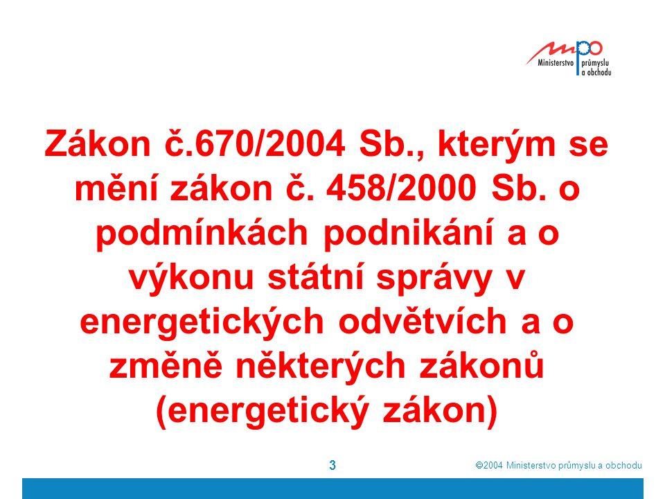  2004  Ministerstvo průmyslu a obchodu 3 Zákon č.670/2004 Sb., kterým se mění zákon č.