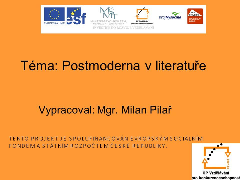 Postmoderna v literatuře Postmoderna = podle knihy Jeana- Françoise Lyotarda - O postmodernismu - reakce na modernu - odmítání koncepce jediné pravdy a jediného cíle - alternativní přístup ke světu - kritika pokroku a moderních myšlenek levicových intelektuálů