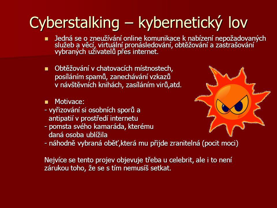 Cyberstalking – kybernetický lov Jedná se o zneužívání online komunikace k nabízení nepožadovaných služeb a věcí, virtuální pronásledování, obtěžování