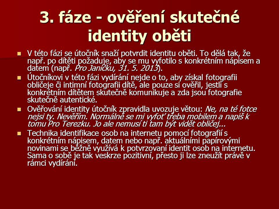 3. fáze - ověření skutečné identity oběti V této fázi se útočník snaží potvrdit identitu oběti. To dělá tak, že např. po dítěti požaduje, aby se mu vy