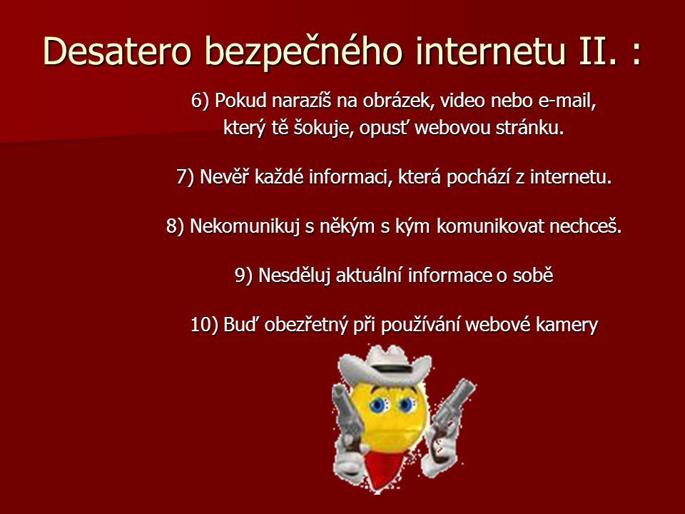 Desatero bezpečného internetu II. : 6) Pokud narazíš na obrázek, video nebo e-mail, který tě šokuje, opusť webovou stránku. 7) Nevěř každé informaci,