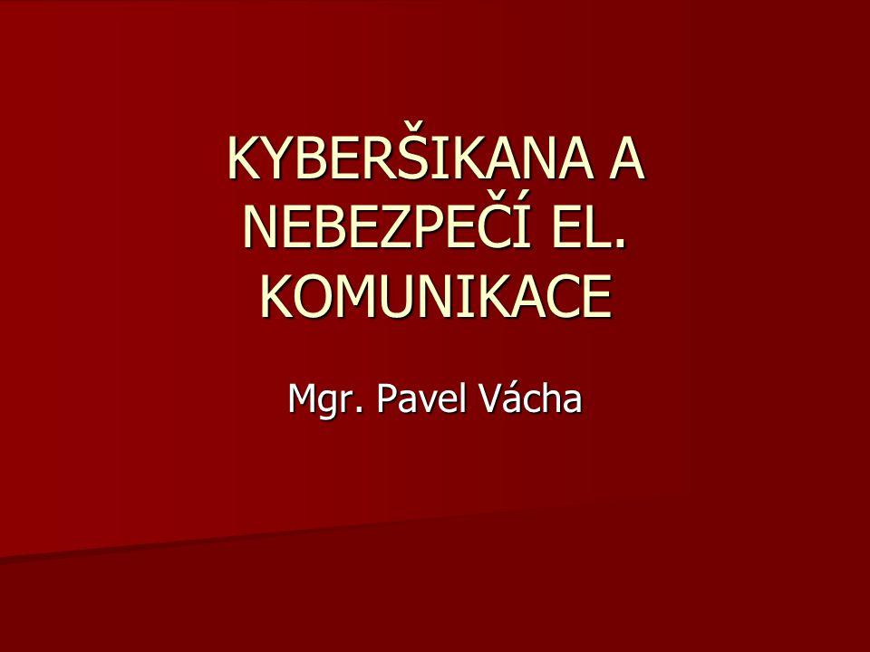KYBERŠIKANA A NEBEZPEČÍ EL. KOMUNIKACE Mgr. Pavel Vácha