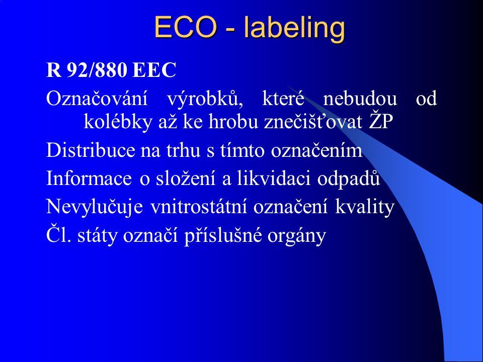 ECO - labeling R 92/880 EEC Označování výrobků, které nebudou od kolébky až ke hrobu znečišťovat ŽP Distribuce na trhu s tímto označením Informace o s