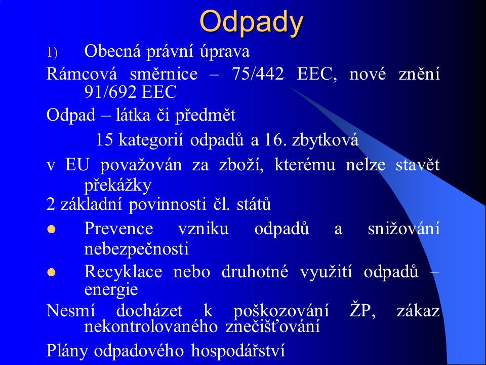 Odpady 1) Obecná právní úprava Rámcová směrnice – 75/442 EEC, nové znění 91/692 EEC Odpad – látka či předmět 15 kategorií odpadů a 16. zbytková v EU p