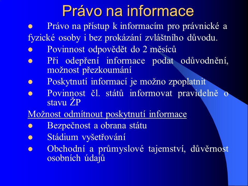 Právo na informace Právo na přístup k informacím pro právnické a fyzické osoby i bez prokázání zvláštního důvodu. Povinnost odpovědět do 2 měsíců Při
