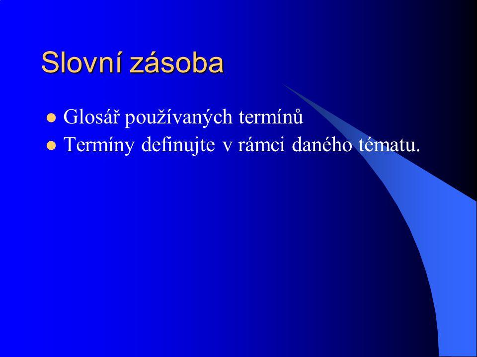 Slovní zásoba Glosář používaných termínů Termíny definujte v rámci daného tématu.