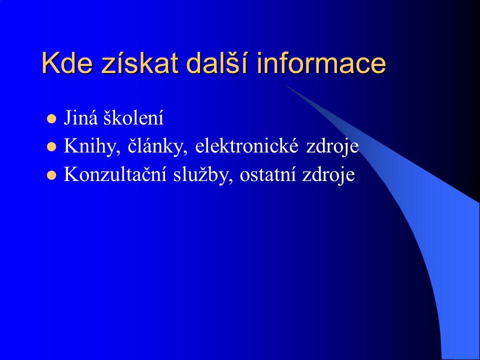 Kde získat další informace Jiná školení Knihy, články, elektronické zdroje Konzultační služby, ostatní zdroje