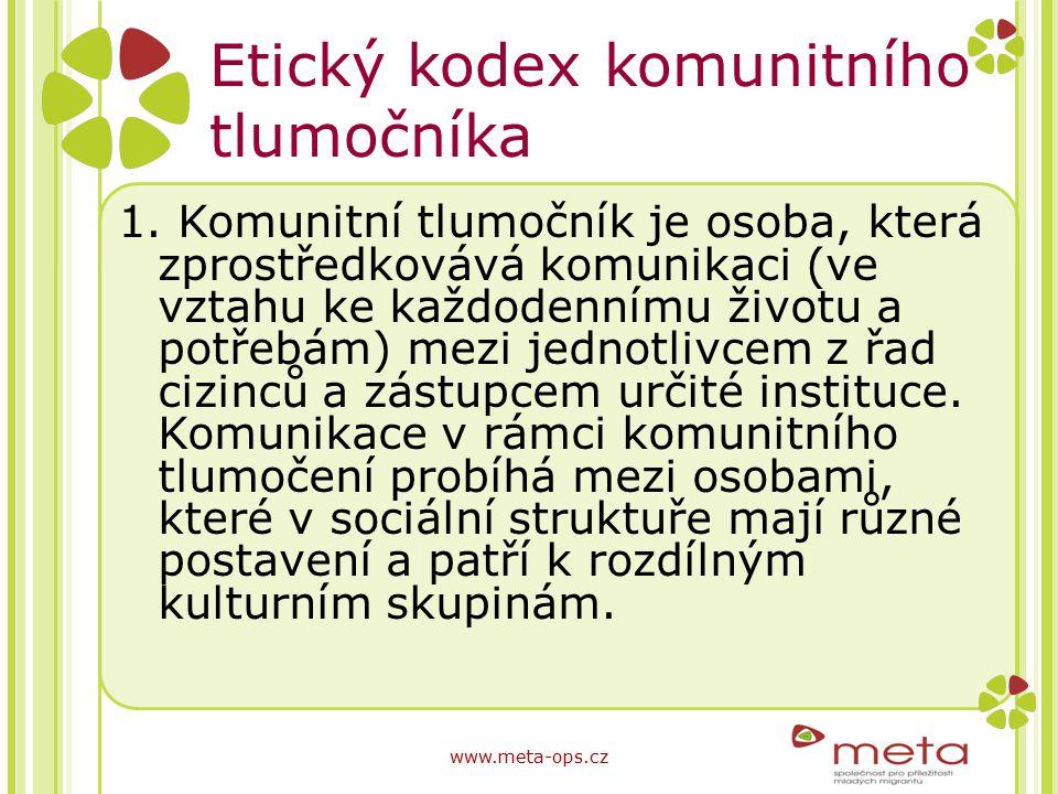 Etický kodex komunitního tlumočníka 1. Komunitní tlumočník je osoba, která zprostředkovává komunikaci (ve vztahu ke každodennímu životu a potřebám) me