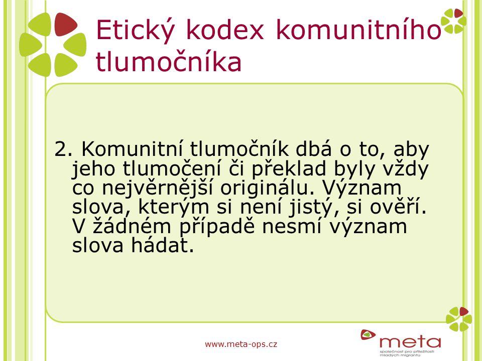 Etický kodex komunitního tlumočníka 2. Komunitní tlumočník dbá o to, aby jeho tlumočení či překlad byly vždy co nejvěrnější originálu. Význam slova, k