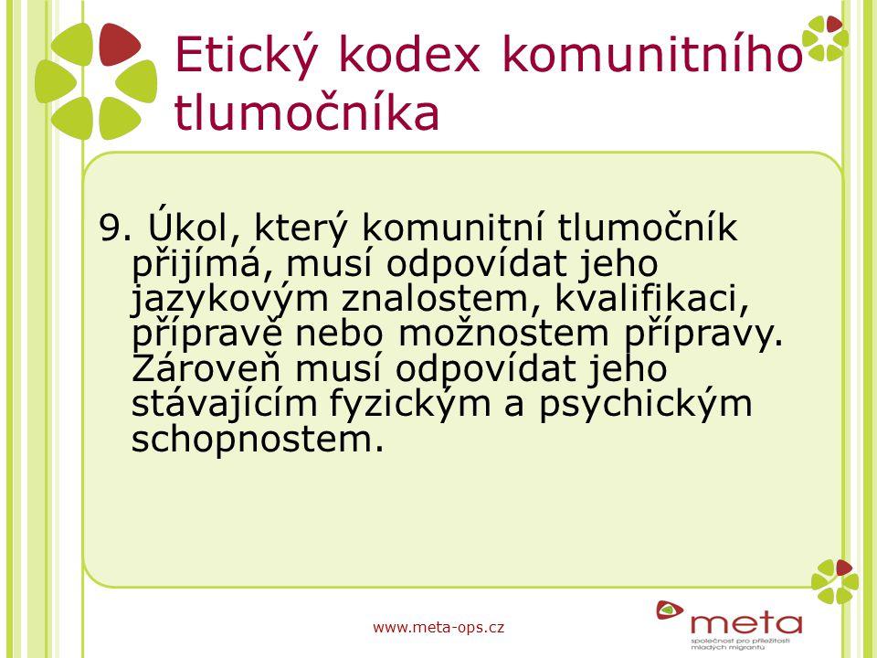 Etický kodex komunitního tlumočníka 9. Úkol, který komunitní tlumočník přijímá, musí odpovídat jeho jazykovým znalostem, kvalifikaci, přípravě nebo mo