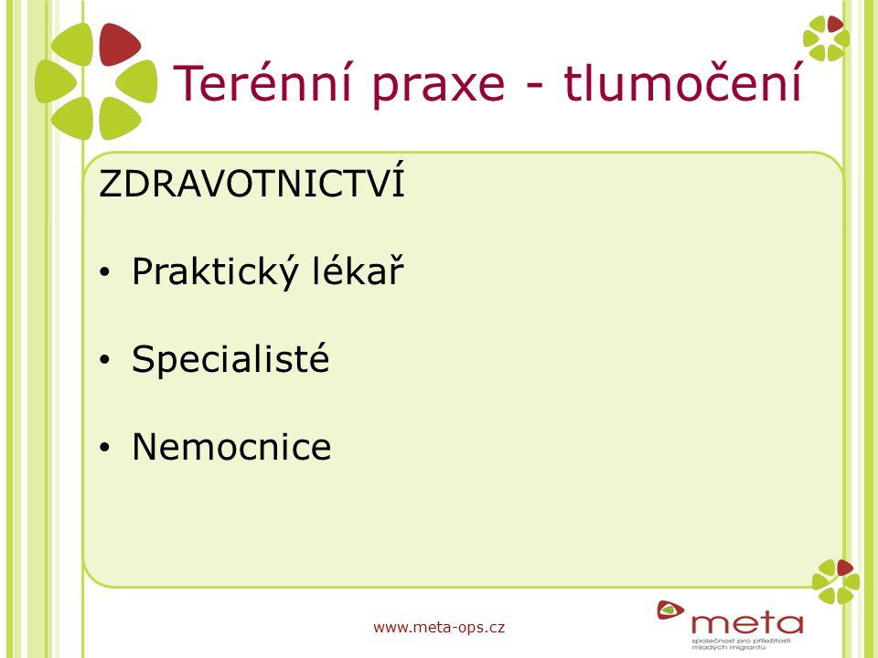 Terénní praxe - tlumočení ZDRAVOTNICTVÍ Praktický lékař Specialisté Nemocnice www.meta-ops.cz