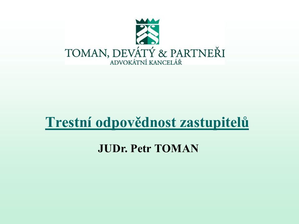 Trestní odpovědnost zastupitelů JUDr. Petr TOMAN
