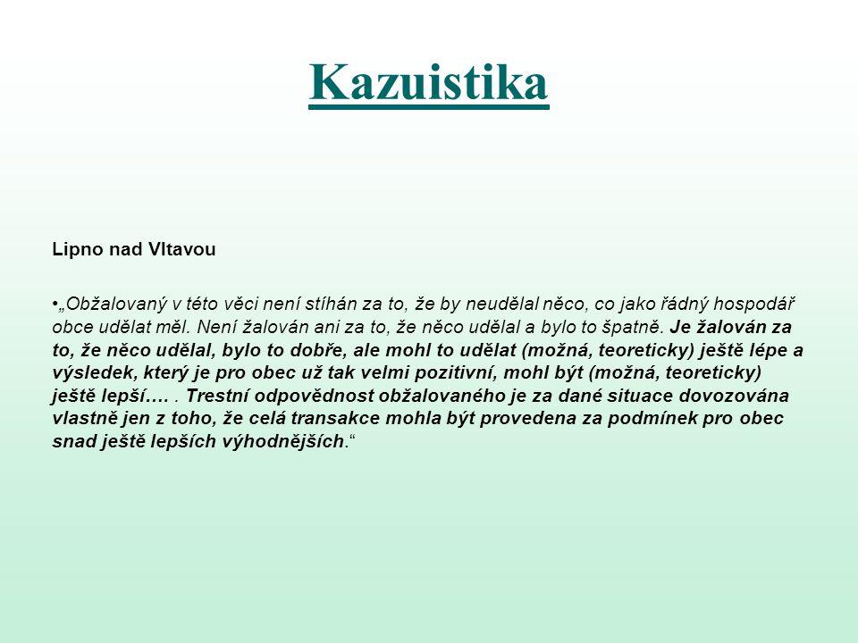 """Kazuistika Lipno nad Vltavou """"Obžalovaný v této věci není stíhán za to, že by neudělal něco, co jako řádný hospodář obce udělat měl. Není žalován ani"""